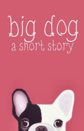 big dog: a short story by Lanie39