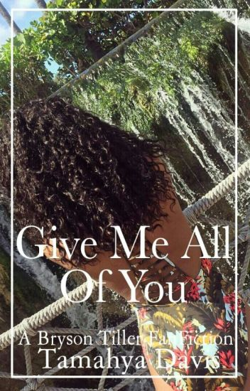 Give Me All Of You || Bryson Tiller (Completed)