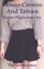 Flower Crowns And Tattoos (Troyler Au Highschool) by TheNextBeyonce