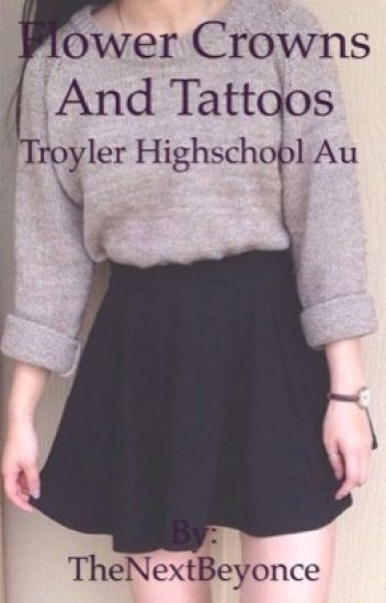 Flower Crowns And Tattoos (Troyler Au Highschool)