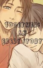 Together: An Ereri Story by _AlonebutHappy_