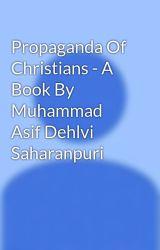 Propaganda Of Christians - A Book By Muhammad Asif Dehlvi Saharanpuri by Fatima214455