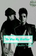"""He Was My Brother"" [Kaulitz Twins]  by AlienFucksInHell"