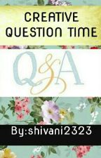 CREATIVE QUESTION TIME. by shivani2323