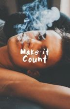 Make It Count | ✓ by poeticpotts