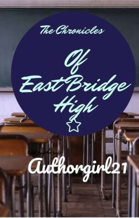 The Chronicles Of East Bridge High by authorgirl21