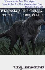 Werewolves the rulers of all            Roleplay by thewolflover16