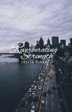 REVEBRATING STRENGTH™ (Poetry) by GirlYouCanNeverBe