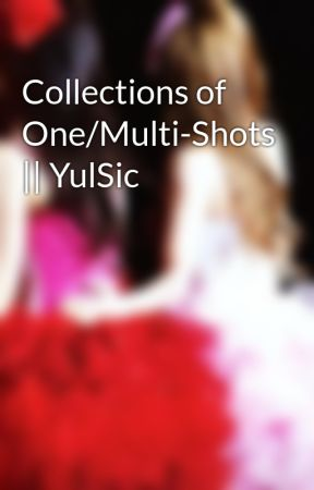 Collections of One/Multi-Shots    YulSic - YulSic Love Stories