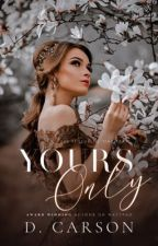 Yours Only #2  Voltooid by InspiredAuthorx