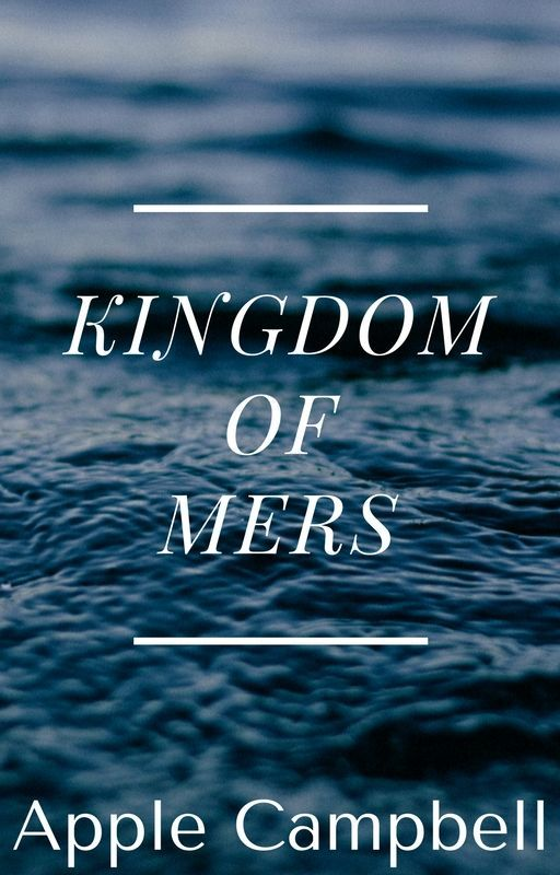 Kingdom of Mers (18+ only) [#Wattys2016] by Applepieandjuice13