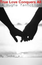 True Love Conquers All (#Wattys2016) by sxdia__x