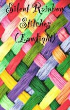 Silent Rainbow Stitches (Lawlight) by uke_with_dark_soul