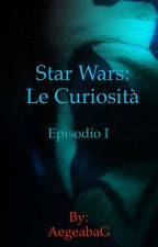 Star Wars: Le Curiosità- Episodio I by AegeabaG