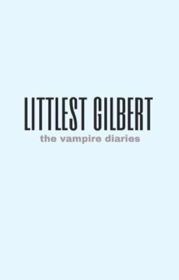 little Gilbert - vampire diaries fanfiction (Editing)