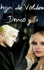La hija de Voldemort ( Draco y tu) by NicolePospichal