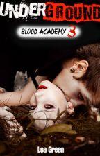 Blood Academy 3. Underground by LeaGreen