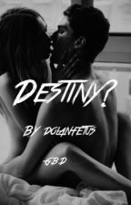 Destiny? || G.B.D by DolanFetus