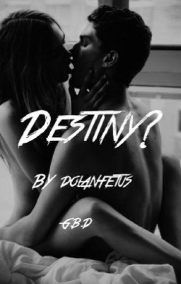 Destiny?    G.B.D