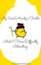 My Social Anxiety is Terrible and I Have Difficulty Interacting by Natalia_agocs