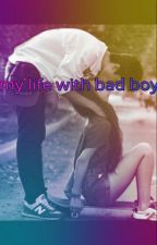 My Life With Bad Boy by AlineArmy