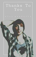 Thanks To You 》Alex Gaskarth by Dinosaur132