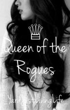 Queen Of The Rouges(ON HOLD) by _YardJustLivingLife_