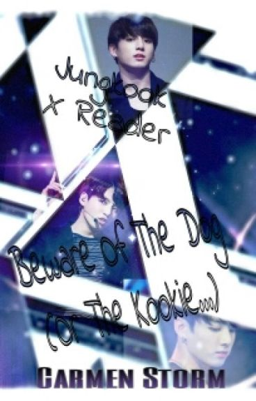 Beware of the Dog (Or the Kookie...) -Jungkook X Reader-