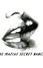 The Mafias Secret Dancer(Slow Updates) by Blackflower09y