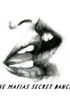 The Mafias Secret Dancer(Slow Updates) by Blackflower09y