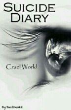 Suicide Diary  Cruel World by DasOreoTV