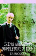 Czemu akurat ty Dumbledore ?(Draco Malfoy i Serika Dumbeldor) by xfucklogick