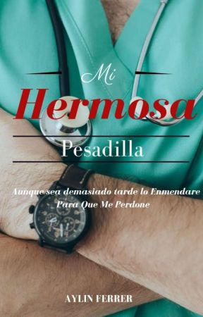 Mi Hermosa Pesadilla (Completa) by aylifer15