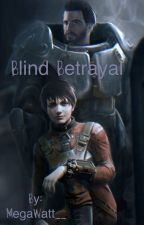 Blind Betrayal (ON HOLD!)  by MegaWatt__
