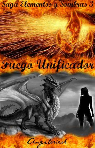Saga Elementos y Sombras III: Fuego Unificador