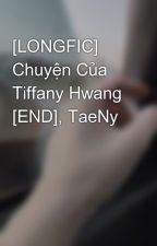 [LONGFIC] Chuyện Của Tiffany Hwang [END], TaeNy by bchksk