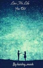 Love Me Like You Did by karley_meek