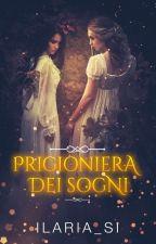 Prigioniera Dei Sogni ~completata~ by Ilaria_Si