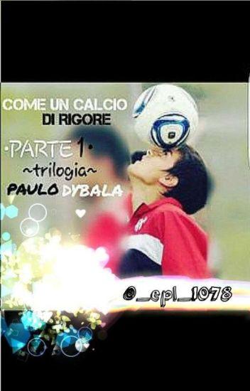 Come un calcio di rigore// Paulo Dybala •Parte 1• ~trilogia~
