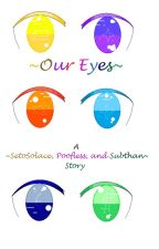 ~Our Eyes~ A Poofless, SetoSolace, and Subthan Story by ElementalDragons