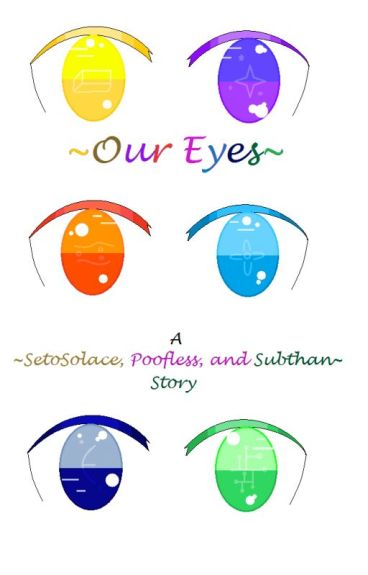 ~Our Eyes~ A Poofless, SetoSolace, and Subthan Story