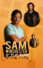 Sam Winchester is the type by QueenOfHellhounds