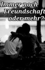 Immer noch Freundschaft oder mehr? by FanfictionLove20