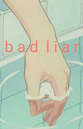bad liar (editing/coming soon) by SweetPotatoStories