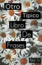 Otro Tipico Libro De Frases by Sey_Lo_