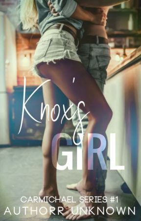 Knox's Girl (Carmichael Series #1)✔️ by AuthorrUnknown