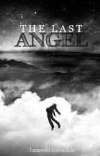 The last Angel ||Abgeschlossen|| by JamesBHerondale