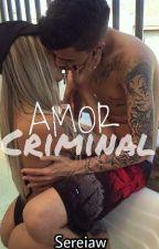 Amor Criminal - Nova Versão by Cahvss