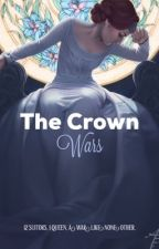 The Crown Wars by visible-ghost