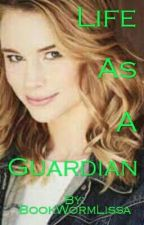 ~ ON HOLD. ~Life As A Guardian by BookWormLissa